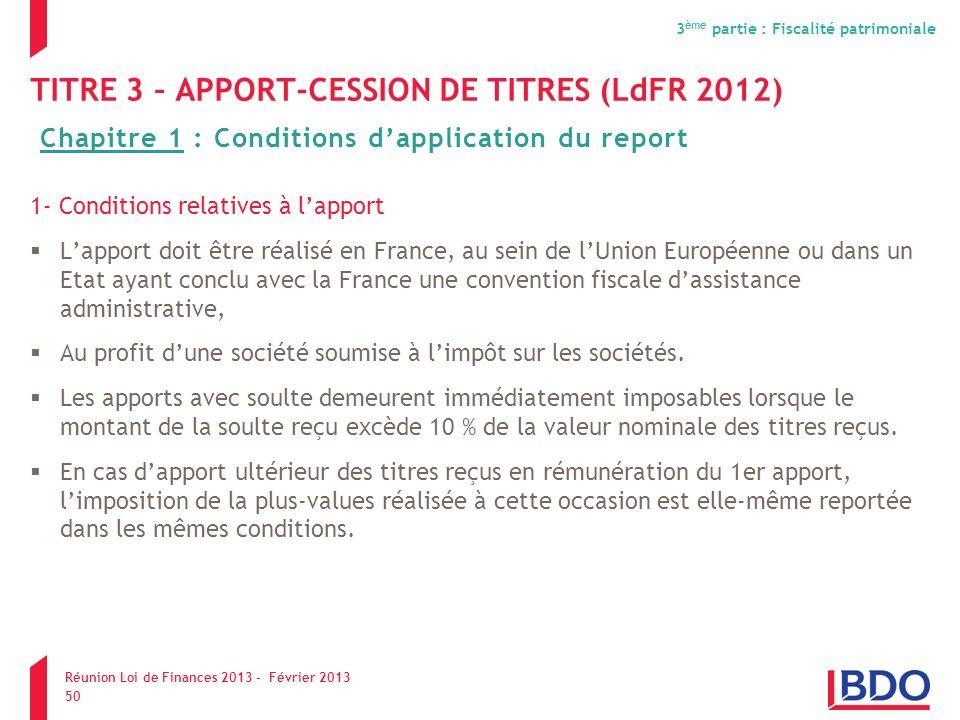 TITRE 3 – APPORT-CESSION DE TITRES (LdFR 2012) 1- Conditions relatives à lapport Lapport doit être réalisé en France, au sein de lUnion Européenne ou