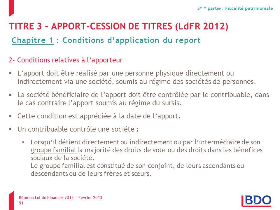 TITRE 3 – APPORT-CESSION DE TITRES (LdFR 2012) 2- Conditions relatives à lapporteur Lapport doit être réalisé par une personne physique directement ou