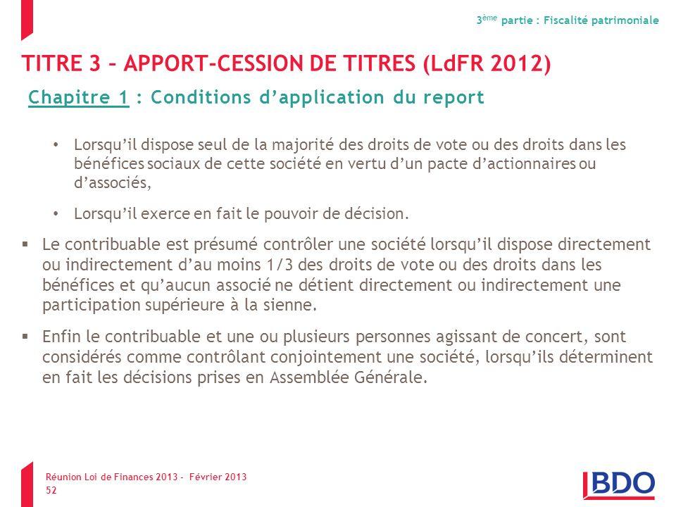 TITRE 3 – APPORT-CESSION DE TITRES (LdFR 2012) Lorsquil dispose seul de la majorité des droits de vote ou des droits dans les bénéfices sociaux de cet