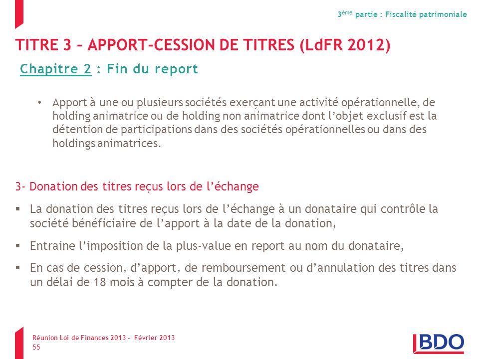 TITRE 3 – APPORT-CESSION DE TITRES (LdFR 2012) Apport à une ou plusieurs sociétés exerçant une activité opérationnelle, de holding animatrice ou de ho