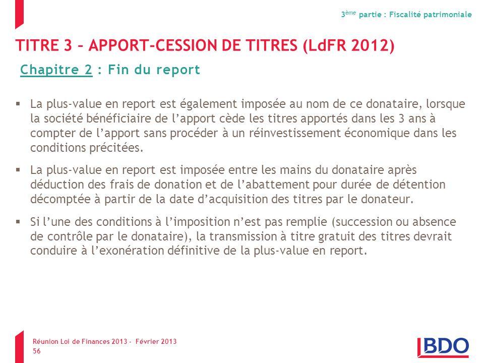 TITRE 3 – APPORT-CESSION DE TITRES (LdFR 2012) La plus-value en report est également imposée au nom de ce donataire, lorsque la société bénéficiaire d