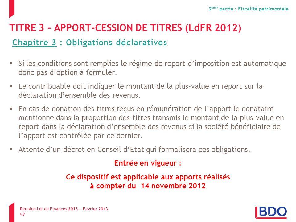 TITRE 3 – APPORT-CESSION DE TITRES (LdFR 2012) Si les conditions sont remplies le régime de report dimposition est automatique donc pas doption à form