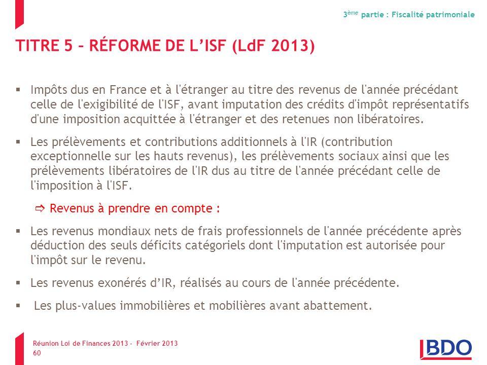 TITRE 5 – RÉFORME DE LISF (LdF 2013) Impôts dus en France et à l'étranger au titre des revenus de l'année précédant celle de l'exigibilité de l'ISF, a