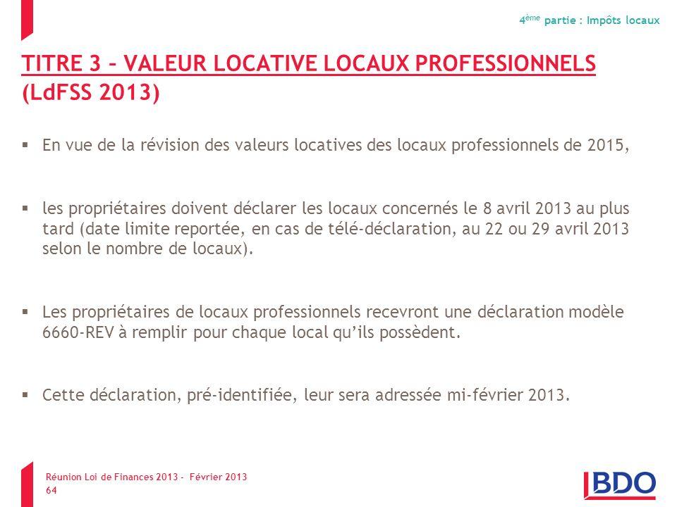 TITRE 3 – VALEUR LOCATIVE LOCAUX PROFESSIONNELS (LdFSS 2013) En vue de la révision des valeurs locatives des locaux professionnels de 2015, les propri