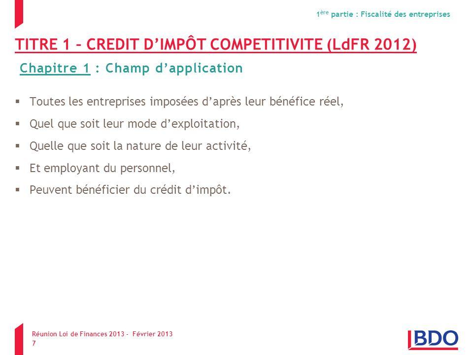 TITRE 1 – CREDIT DIMPÔT COMPETITIVITE (LdFR 2012) Toutes les entreprises imposées daprès leur bénéfice réel, Quel que soit leur mode dexploitation, Qu