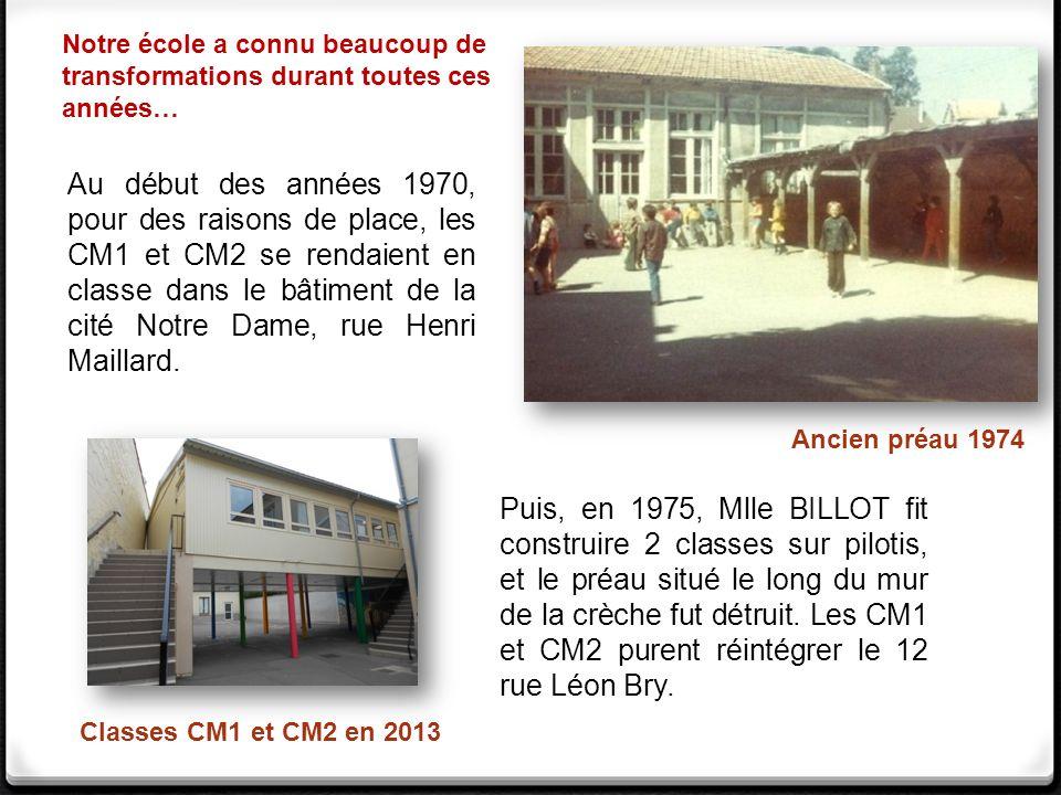 Notre école a connu beaucoup de transformations durant toutes ces années… Au début des années 1970, pour des raisons de place, les CM1 et CM2 se rendaient en classe dans le bâtiment de la cité Notre Dame, rue Henri Maillard.