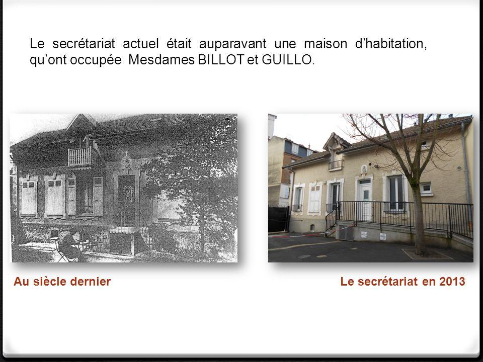 Le secrétariat actuel était auparavant une maison dhabitation, quont occupée Mesdames BILLOT et GUILLO. Au siècle dernierLe secrétariat en 2013