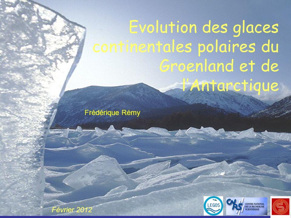 Evolution des glaces continentales polaires du Groenland et de lAntarctique Frédérique Rémy Février 2012