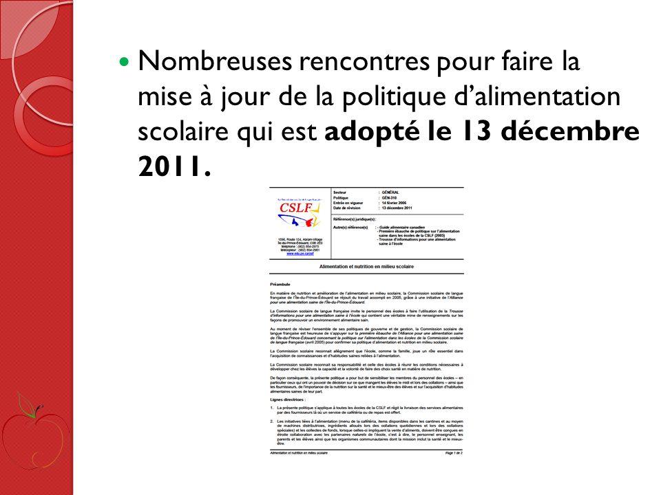 Nombreuses rencontres pour faire la mise à jour de la politique dalimentation scolaire qui est adopté le 13 décembre 2011.