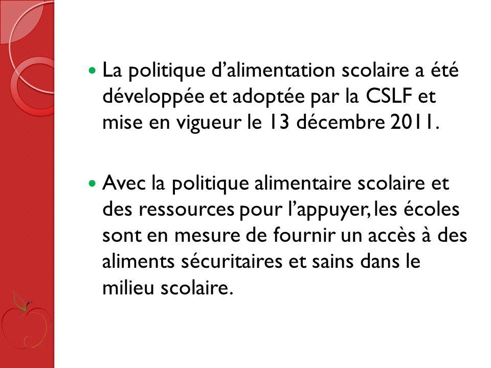 La politique dalimentation scolaire a été développée et adoptée par la CSLF et mise en vigueur le 13 décembre 2011.