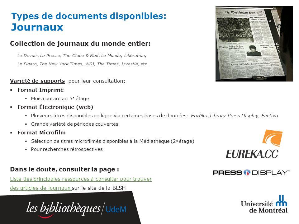Types de documents disponibles: Journaux Collection de journaux du monde entier: Le Devoir, La Presse, The Globe & Mail, Le Monde, Libération, Le Figaro, The New York Times, WSJ, The Times, Izvestia, etc.