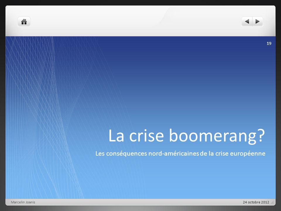 La crise boomerang? Les conséquences nord-américaines de la crise européenne Marcelin Joanis 19 24 octobre 2012