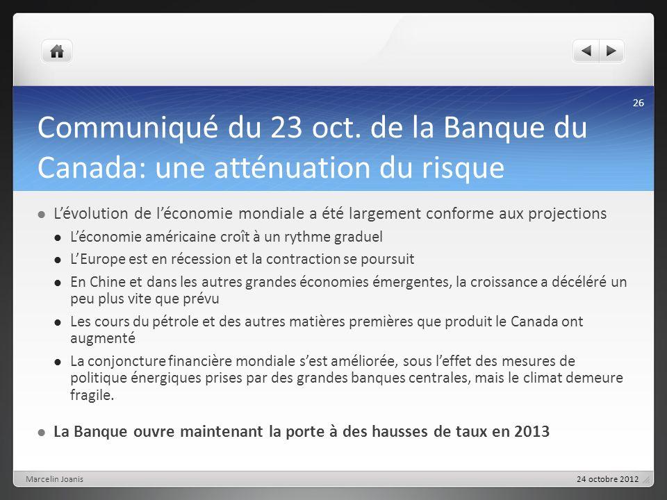 Communiqué du 23 oct. de la Banque du Canada: une atténuation du risque Lévolution de léconomie mondiale a été largement conforme aux projections Léco