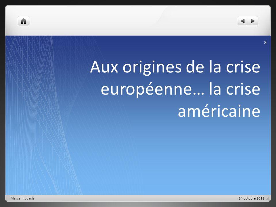 Aux origines de la crise européenne… la crise américaine Marcelin Joanis 3 24 octobre 2012
