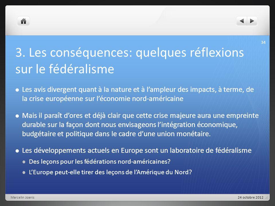3. Les conséquences: quelques réflexions sur le fédéralisme Les avis divergent quant à la nature et à lampleur des impacts, à terme, de la crise europ