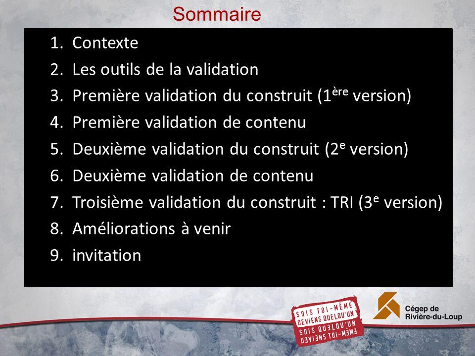 Sommaire 1.Contexte 2.Les outils de la validation 3.Première validation du construit (1 ère version) 4.Première validation de contenu 5.Deuxième valid