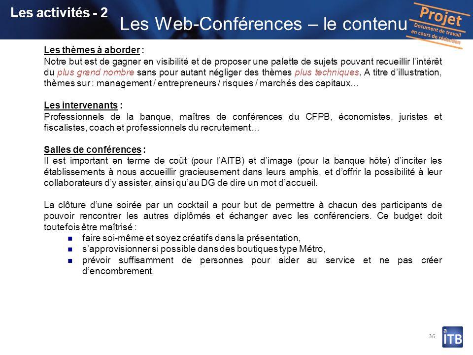 36 Les activités - 2 Les Web-Conférences – le contenu Les thèmes à aborder : Notre but est de gagner en visibilité et de proposer une palette de sujet