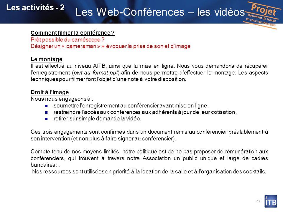 37 Les activités - 2 Les Web-Conférences – les vidéos Comment filmer la conférence ? Prêt possible du caméscope ? Désigner un « cameraman » + évoquer