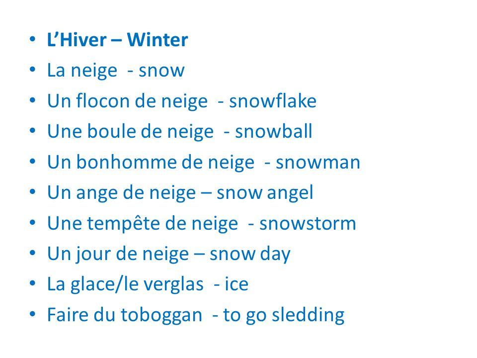 LHiver – Winter La neige - snow Un flocon de neige - snowflake Une boule de neige - snowball Un bonhomme de neige - snowman Un ange de neige – snow angel Une tempête de neige - snowstorm Un jour de neige – snow day La glace/le verglas - ice Faire du toboggan - to go sledding