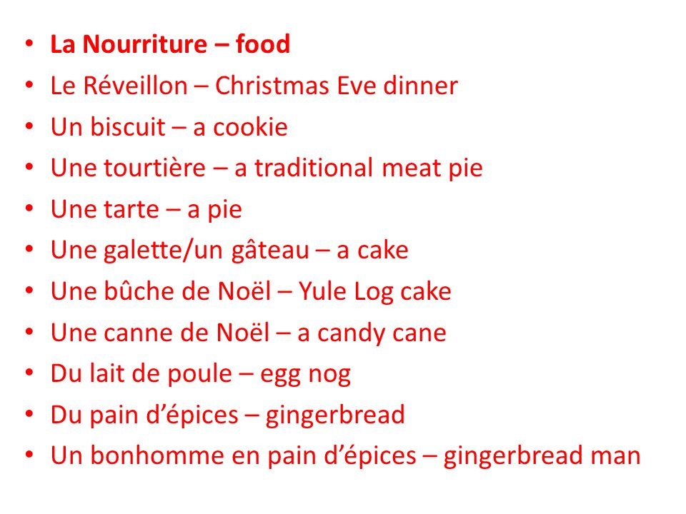 La Nourriture – food Le Réveillon – Christmas Eve dinner Un biscuit – a cookie Une tourtière – a traditional meat pie Une tarte – a pie Une galette/un