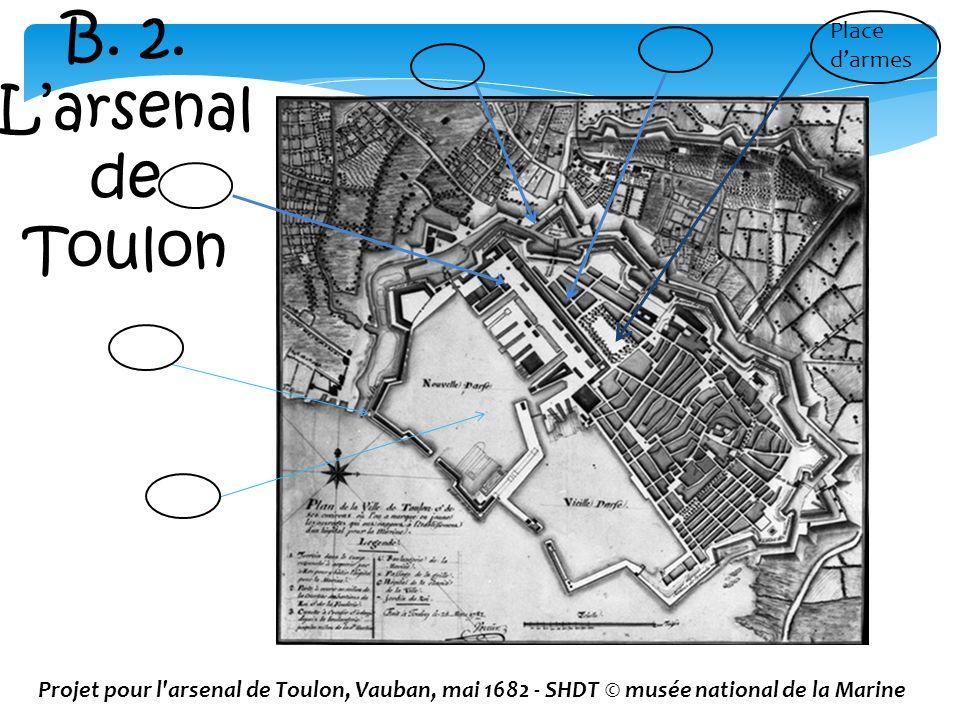 Place darmes Projet pour l'arsenal de Toulon, Vauban, mai 1682 - SHDT © musée national de la Marine B. 2. Larsenal de Toulon