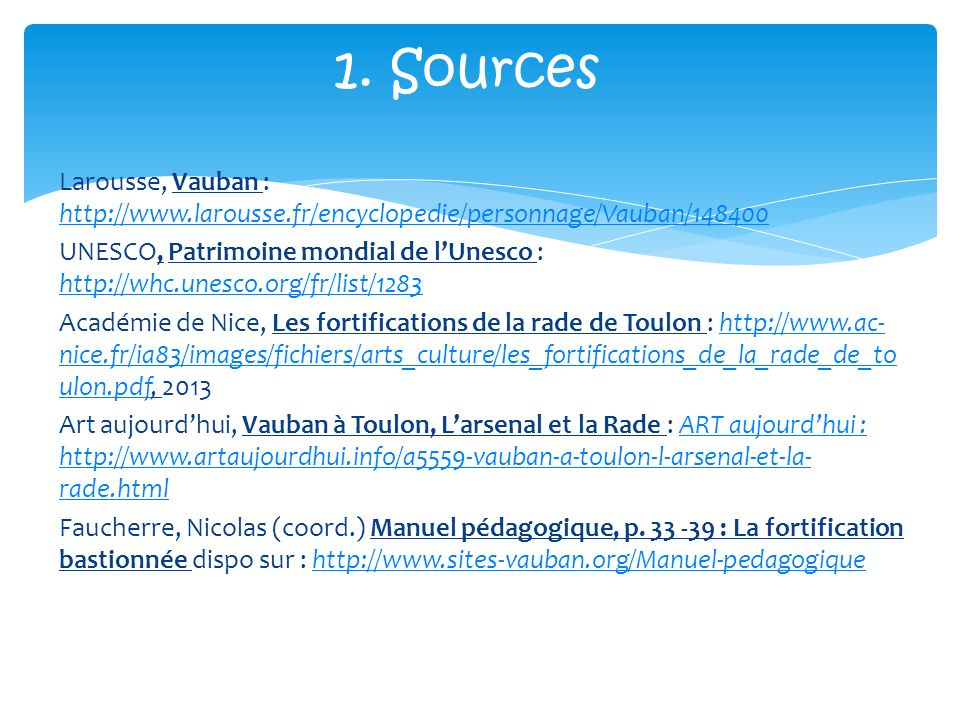 Larousse, Vauban : http://www.larousse.fr/encyclopedie/personnage/Vauban/148400 http://www.larousse.fr/encyclopedie/personnage/Vauban/148400 UNESCO, P