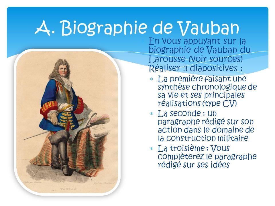 En vous appuyant sur la biographie de Vauban du Larousse (voir sources) Réaliser 3 diapositives : La première faisant une synthèse chronologique de sa