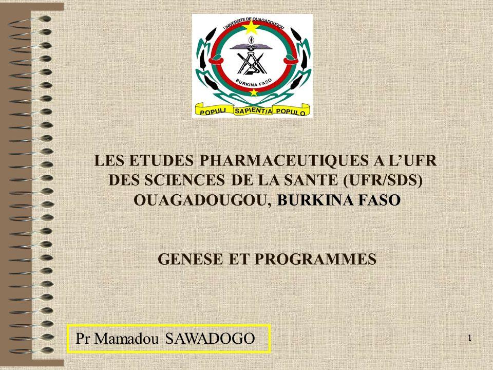 1 Pr Mamadou SAWADOGO LES ETUDES PHARMACEUTIQUES A LUFR DES SCIENCES DE LA SANTE (UFR/SDS) OUAGADOUGOU, BURKINA FASO GENESE ET PROGRAMMES