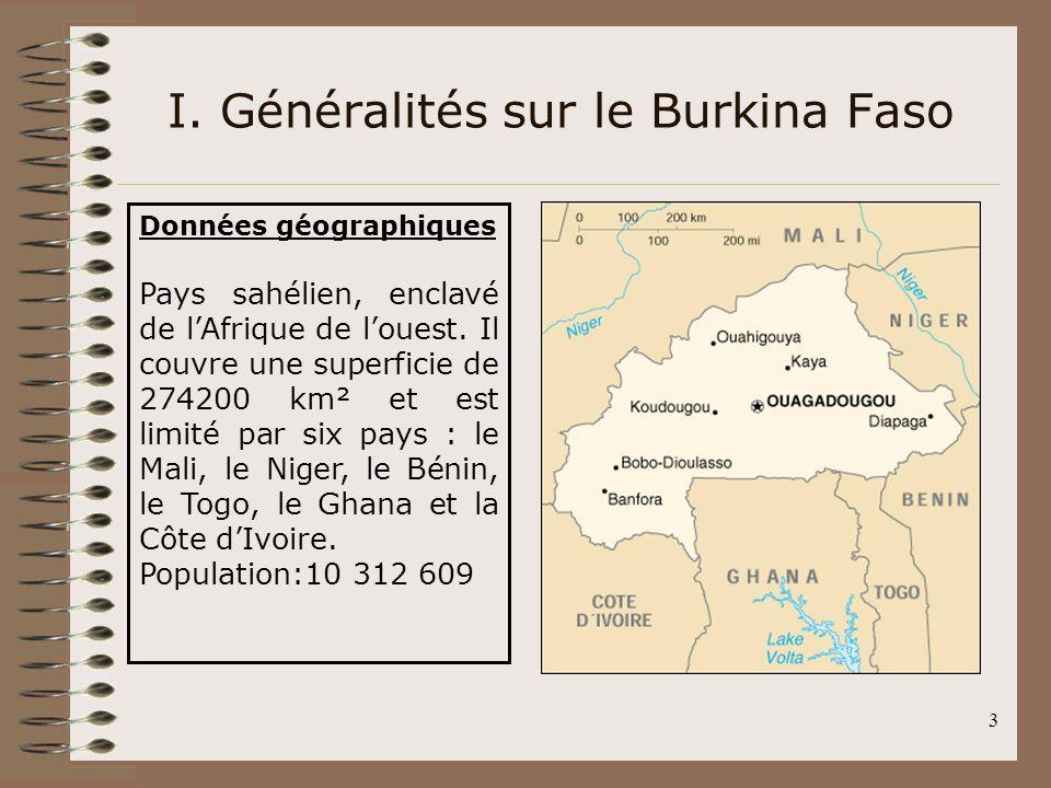 3 I. Généralités sur le Burkina Faso Données géographiques Pays sahélien, enclavé de lAfrique de louest. Il couvre une superficie de 274200 km² et est