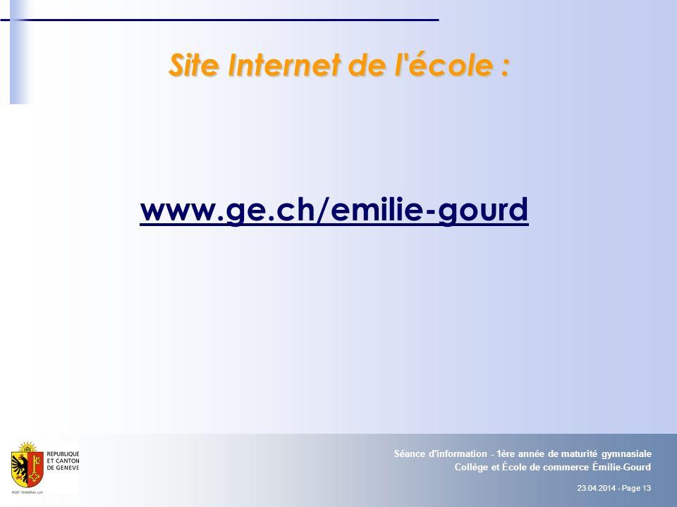 23.04.2014 - Page 13 Collège et École de commerce Émilie-Gourd Séance d'information - 1ère année de maturité gymnasiale www.ge.ch/emilie-gourd Site In