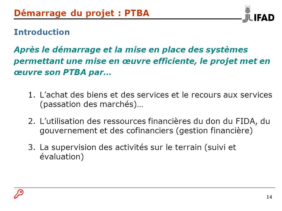 14 Démarrage du projet : PTBA Introduction Après le démarrage et la mise en place des systèmes permettant une mise en œuvre efficiente, le projet met