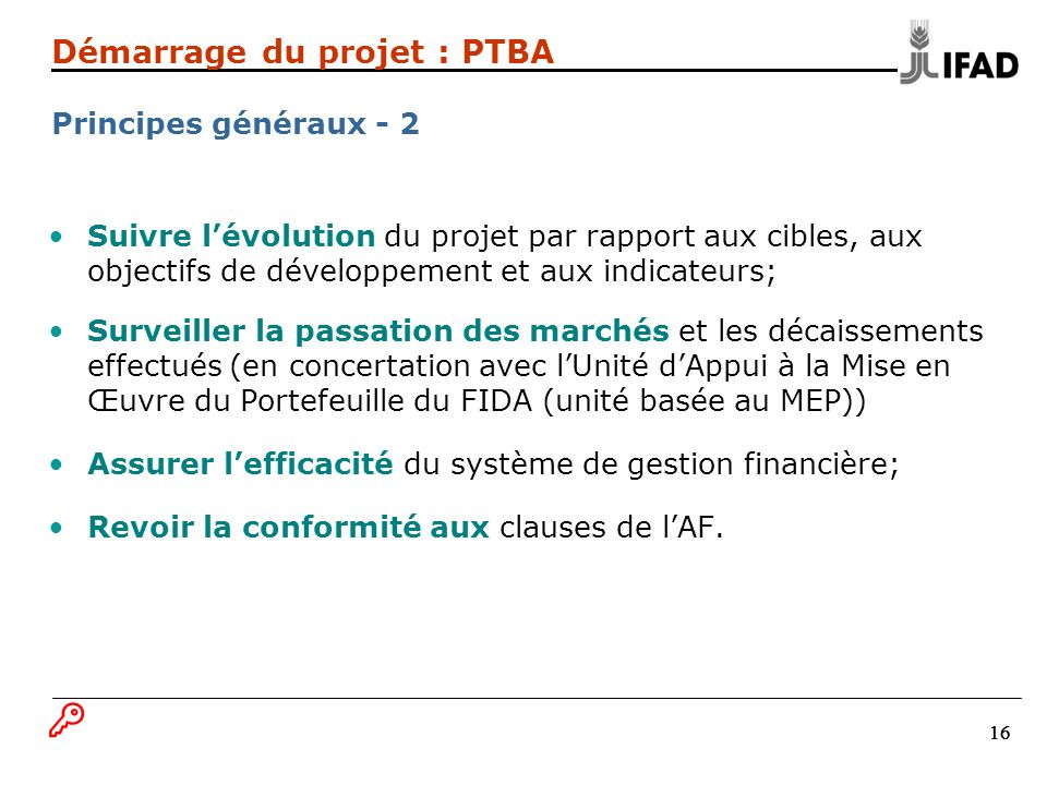 16 Suivre lévolution du projet par rapport aux cibles, aux objectifs de développement et aux indicateurs; Surveiller la passation des marchés et les d