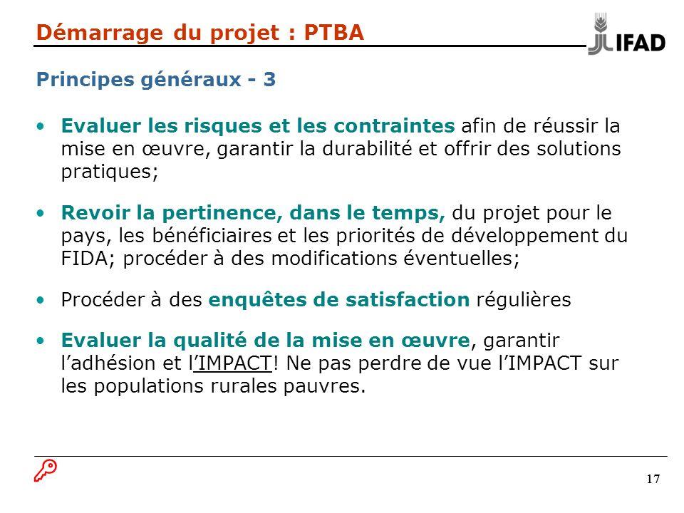 17 Démarrage du projet : PTBA Principes généraux - 3 Evaluer les risques et les contraintes afin de réussir la mise en œuvre, garantir la durabilité e