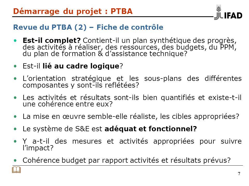 777 Démarrage du projet : PTBA Revue du PTBA (2) – Fiche de contrôle Est-il complet? Contient-il un plan synthétique des progrès, des activités à réal