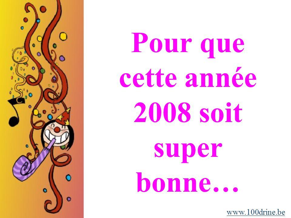 Pour que cette année 2008 soit super bonne… www.100drine.be