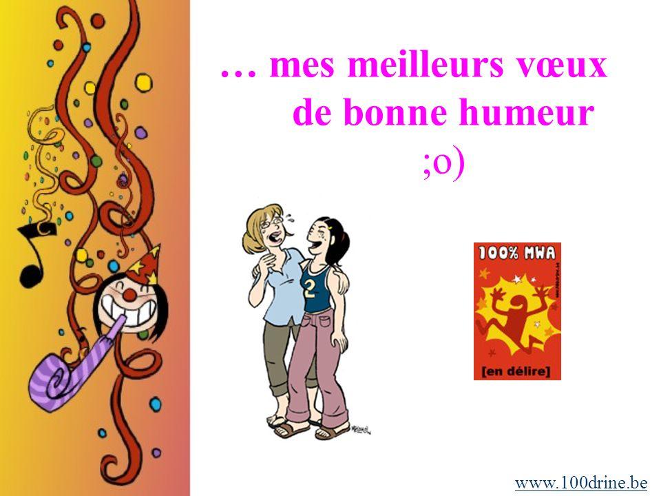 … mes meilleurs vœux de bonne humeur ;o) www.100drine.be