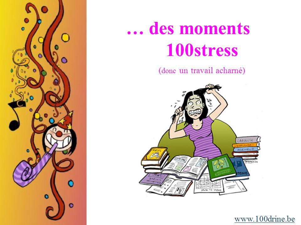 … des moments 100stress ( donc un travail acharné) www.100drine.be