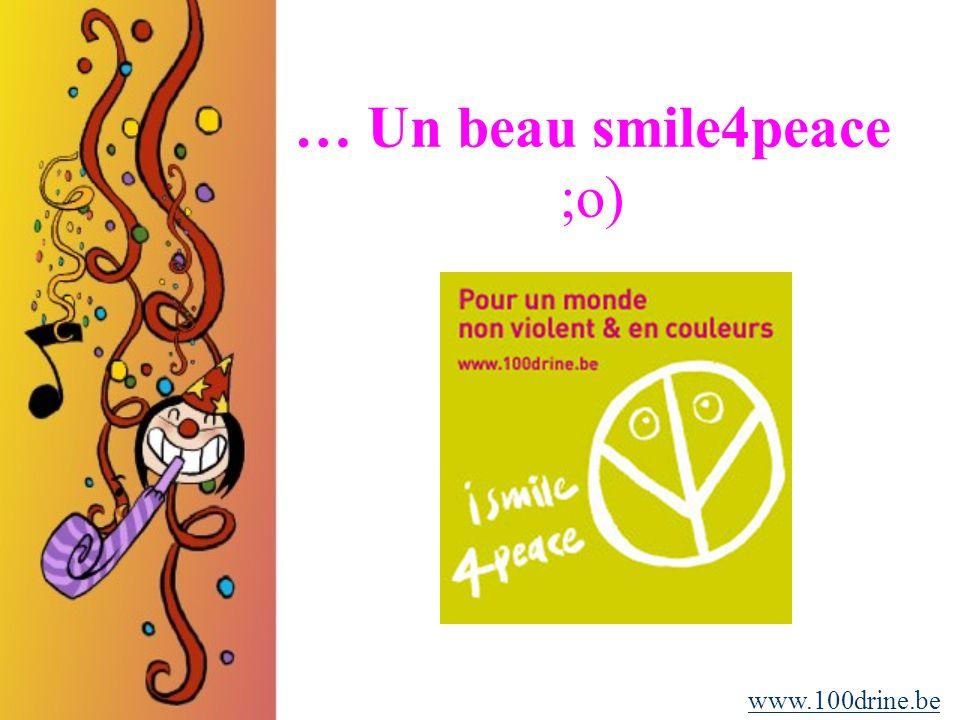 … Un beau smile4peace ;o) www.100drine.be