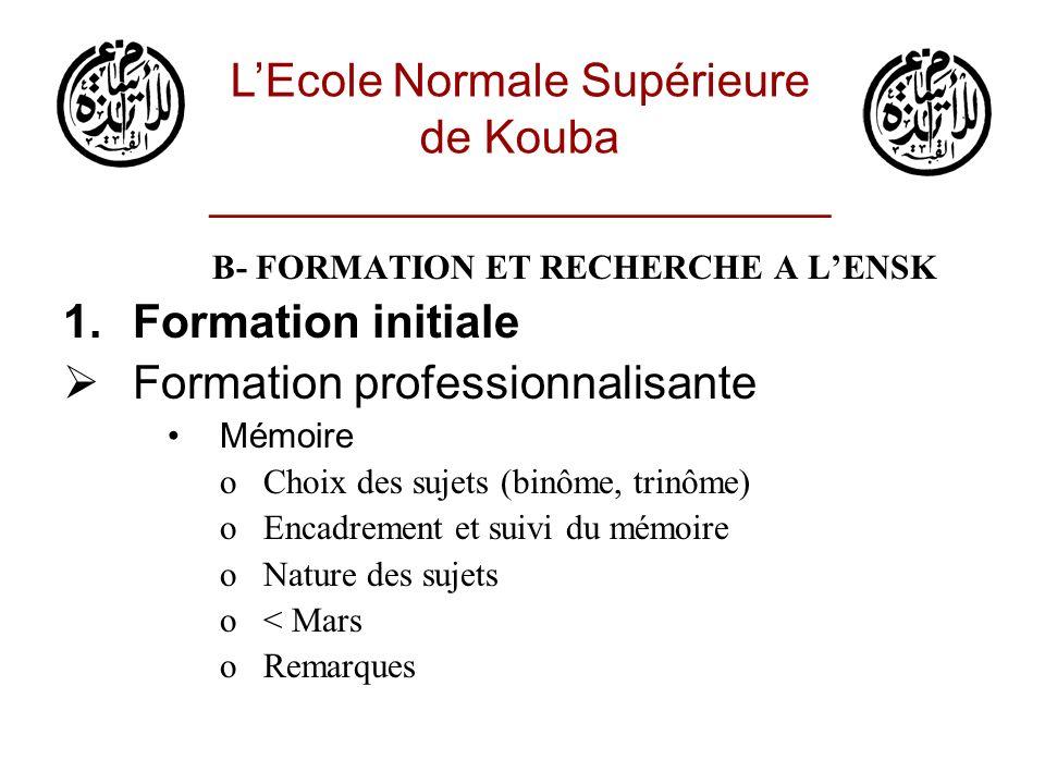B- FORMATION ET RECHERCHE A LENSK 1.Formation initiale Formation professionnalisante Mémoire oChoix des sujets (binôme, trinôme) oEncadrement et suivi