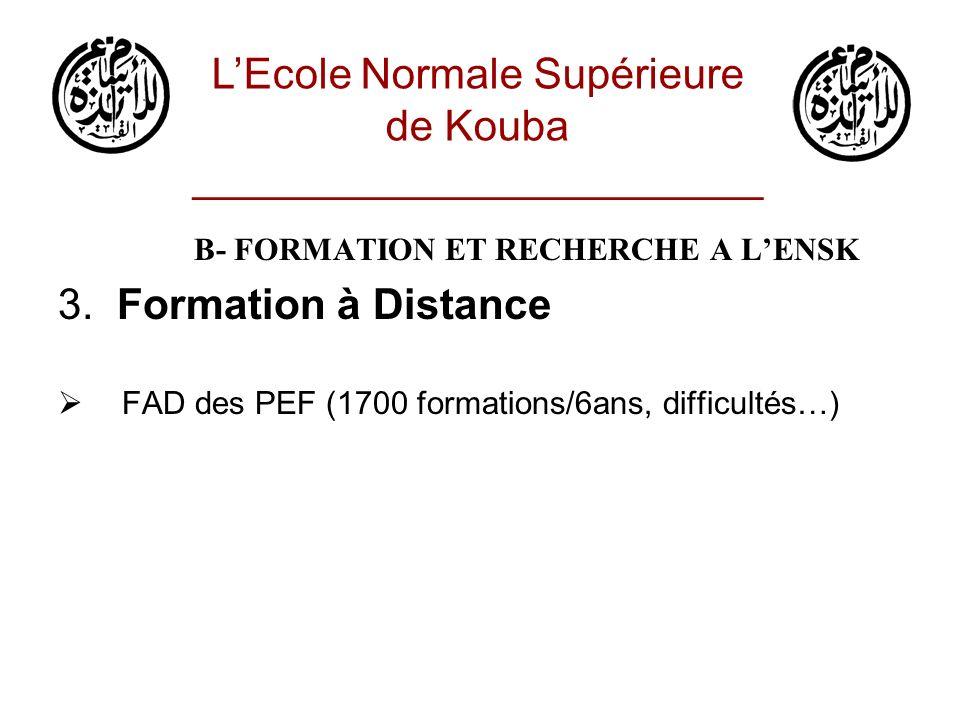 B- FORMATION ET RECHERCHE A LENSK 3. Formation à Distance FAD des PEF (1700 formations/6ans, difficultés…) LEcole Normale Supérieure de Kouba ________