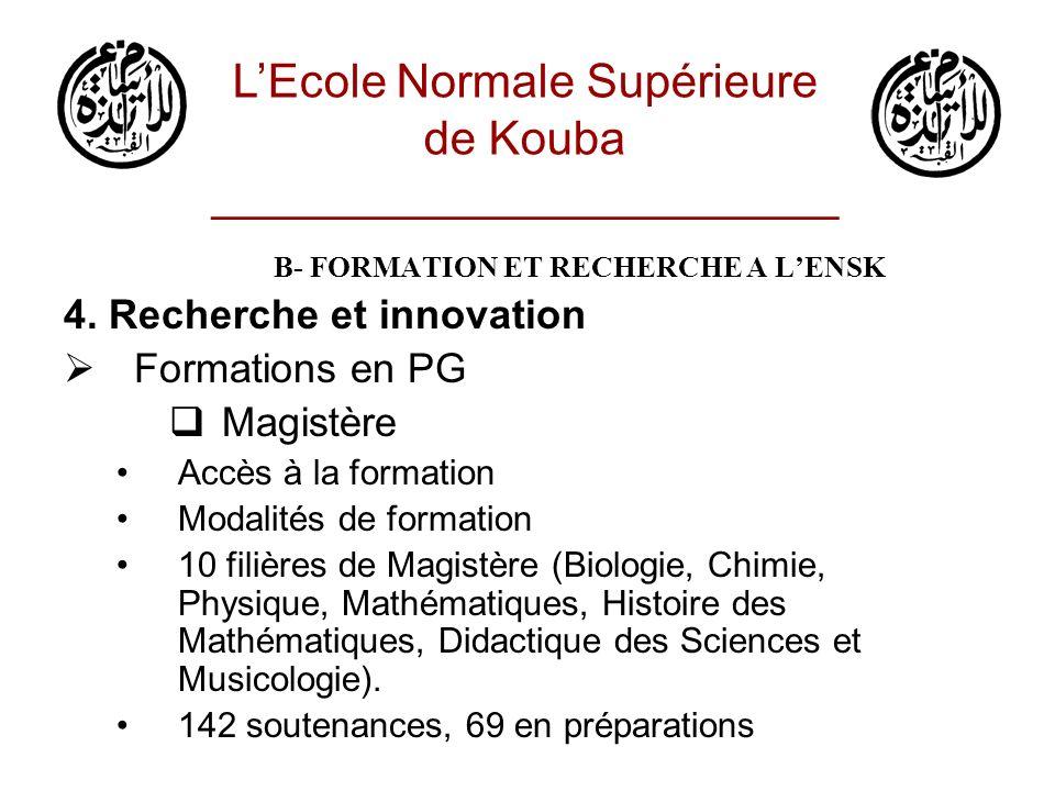 B- FORMATION ET RECHERCHE A LENSK 4. Recherche et innovation Formations en PG Magistère Accès à la formation Modalités de formation 10 filières de Mag