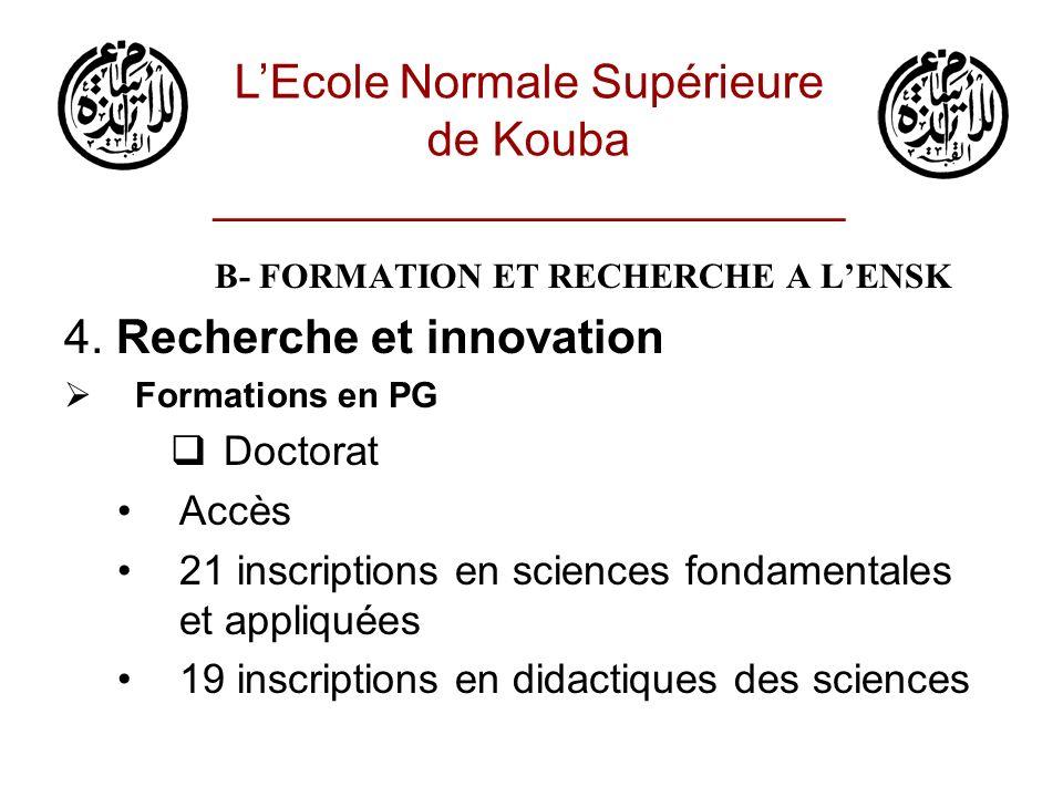 B- FORMATION ET RECHERCHE A LENSK 4. Recherche et innovation Formations en PG Doctorat Accès 21 inscriptions en sciences fondamentales et appliquées 1
