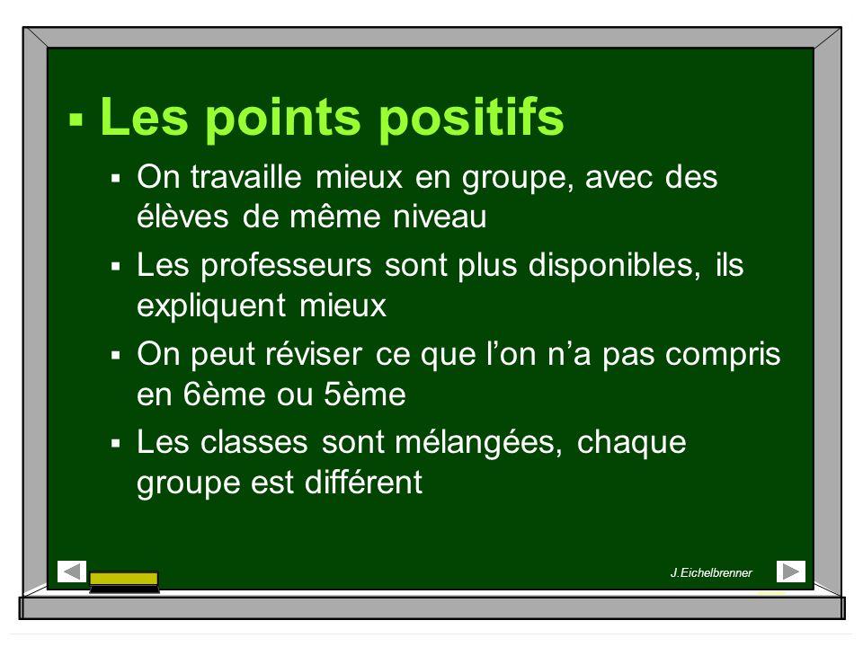 Les points positifs On travaille mieux en groupe, avec des élèves de même niveau Les professeurs sont plus disponibles, ils expliquent mieux On peut r
