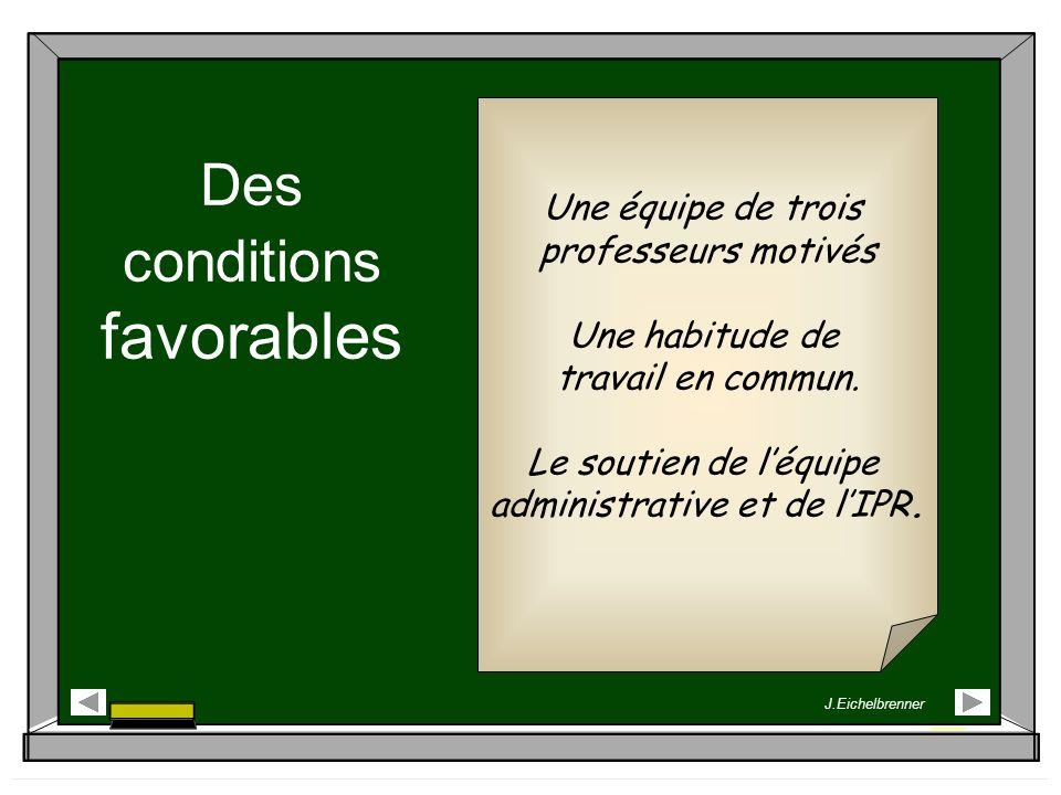 Des conditions favorables Une équipe de trois professeurs motivés Une habitude de travail en commun. Le soutien de léquipe administrative et de lIPR.