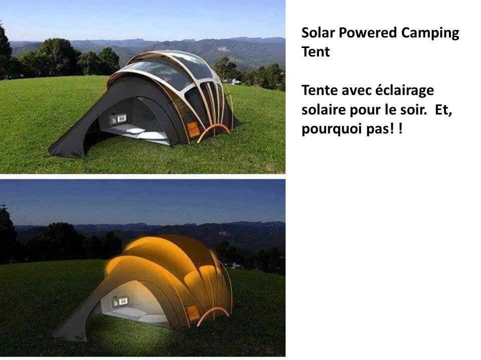 Solar Powered Camping Tent Tente avec éclairage solaire pour le soir. Et, pourquoi pas! !