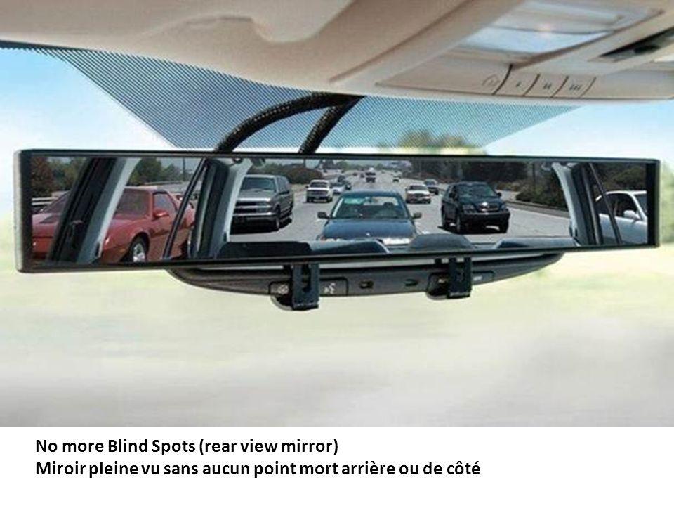 No more Blind Spots (rear view mirror) Miroir pleine vu sans aucun point mort arrière ou de côté