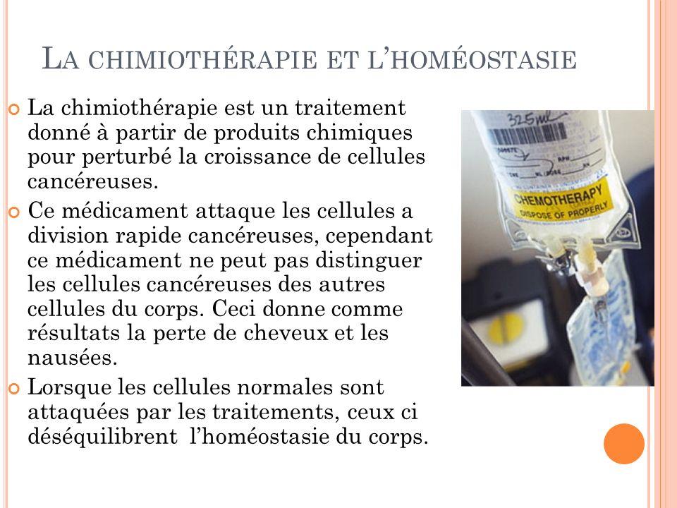 L A CHIMIOTHÉRAPIE ET L HOMÉOSTASIE La chimiothérapie est un traitement donné à partir de produits chimiques pour perturbé la croissance de cellules cancéreuses.