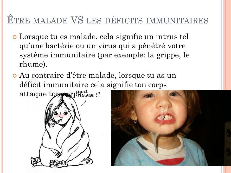Ê TRE MALADE VS LES DÉFICITS IMMUNITAIRES Lorsque tu es malade, cela signifie un intrus tel quune bactérie ou un virus qui a pénétré votre système imm