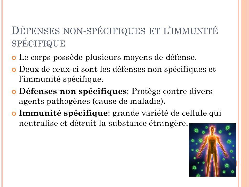 D ÉFENSES NON - SPÉCIFIQUES ET L IMMUNITÉ SPÉCIFIQUE Le corps possède plusieurs moyens de défense. Deux de ceux-ci sont les défenses non spécifiques e