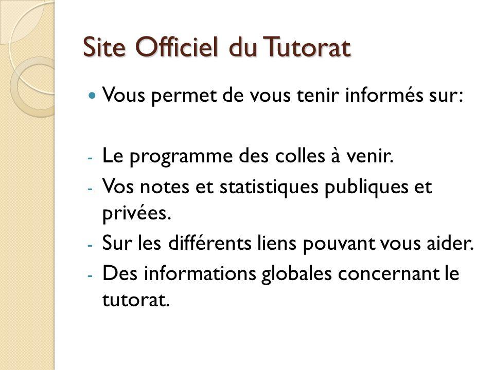 Site Officiel du Tutorat Vous permet de vous tenir informés sur: - Le programme des colles à venir.